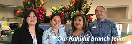 Meet the staff at our Kahului, Maui, branch.