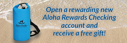 Open a rewarding new Aloha Rewards Checking account receive a free gift