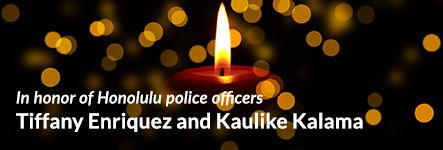 In honor of Honolulu police officers Tiffany Enriquez and Kaulike Kalama