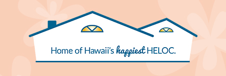 Home of Hawaii's Happiest HELOC